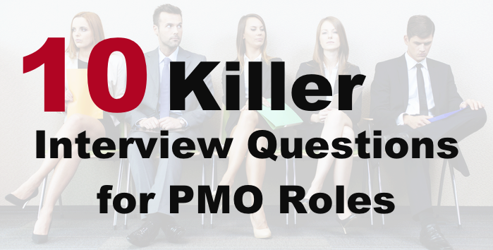 10 Killer Interview Questions for PMO Roles - Do You Use All Of These?