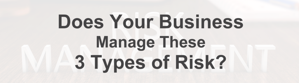 Does Your Business Manage These 3 Types of Risk?