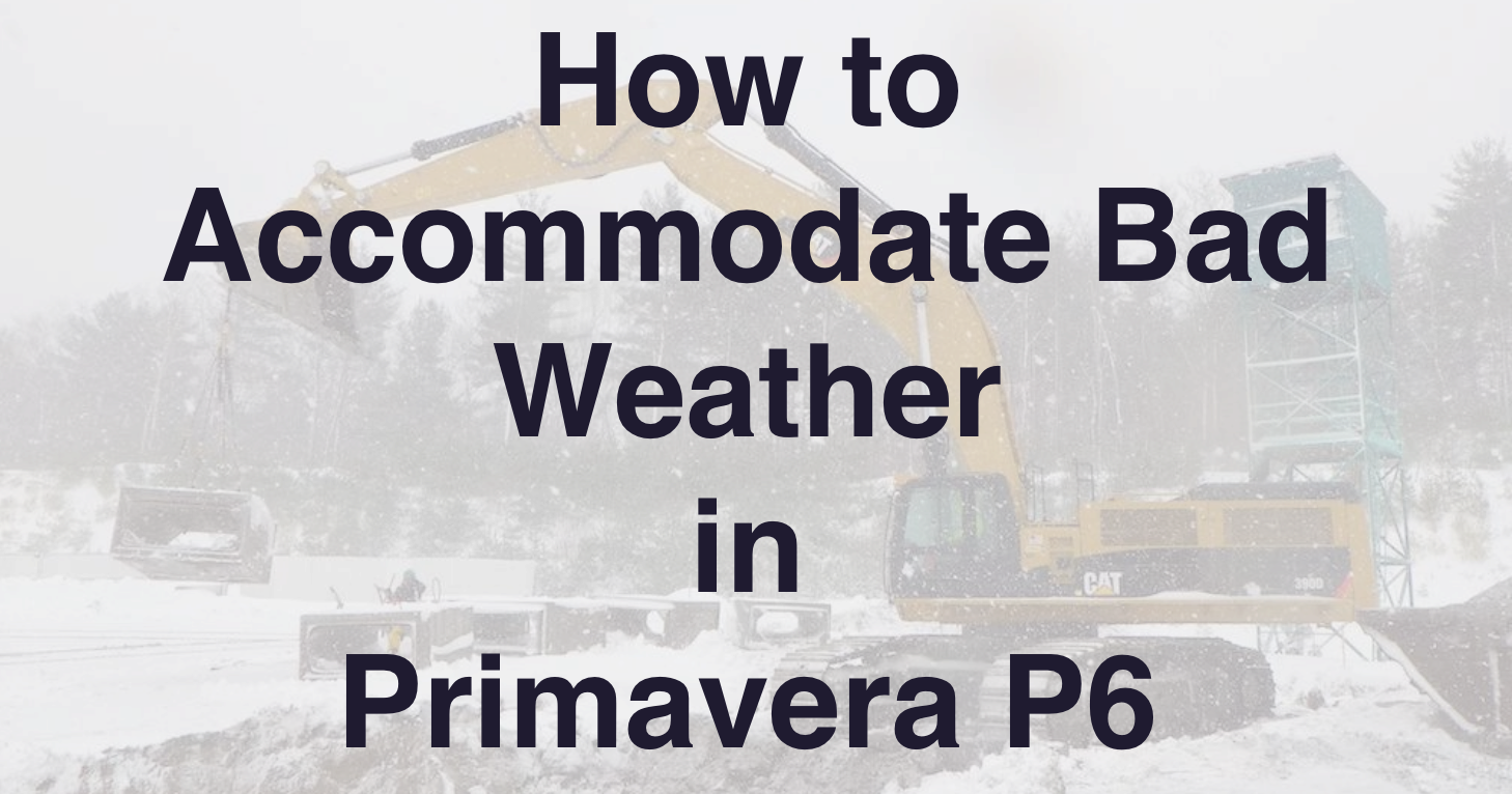 How to Accommodate Bad Weather in Primavera P6