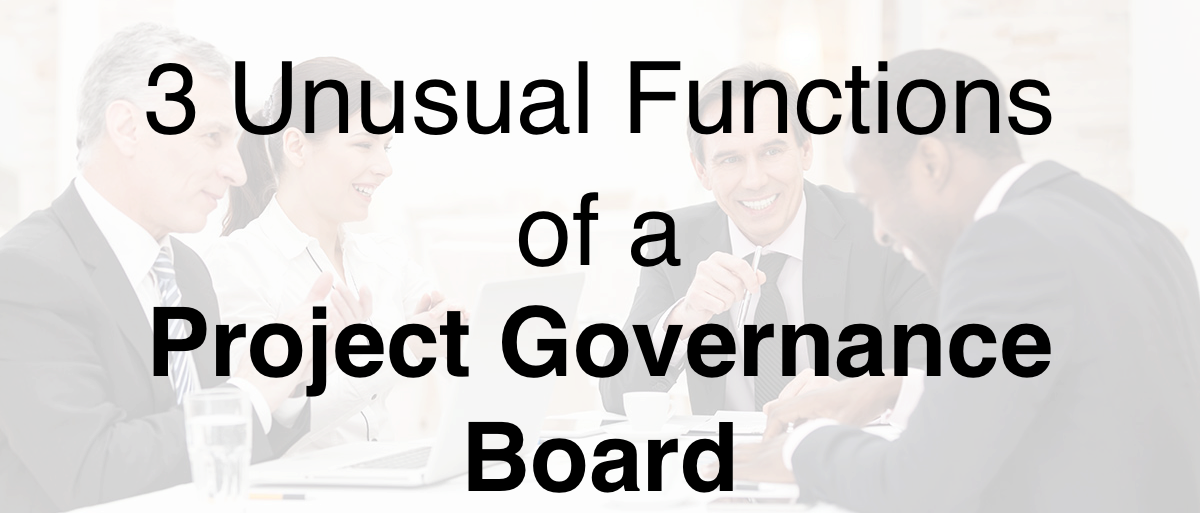 3 Unusual Functions of a Project Governance Board