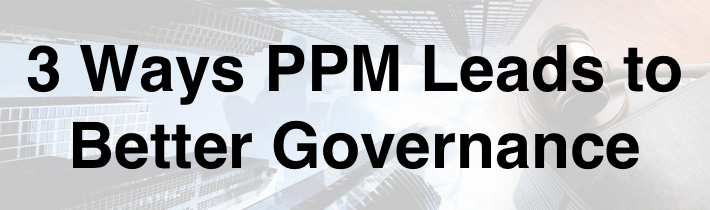 3 Ways PPM Leads to Better Corporate Governance