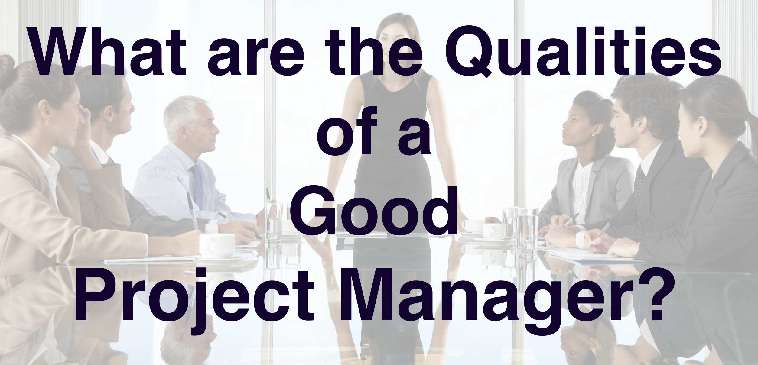 What are the Qualities of a Good Project Manager?