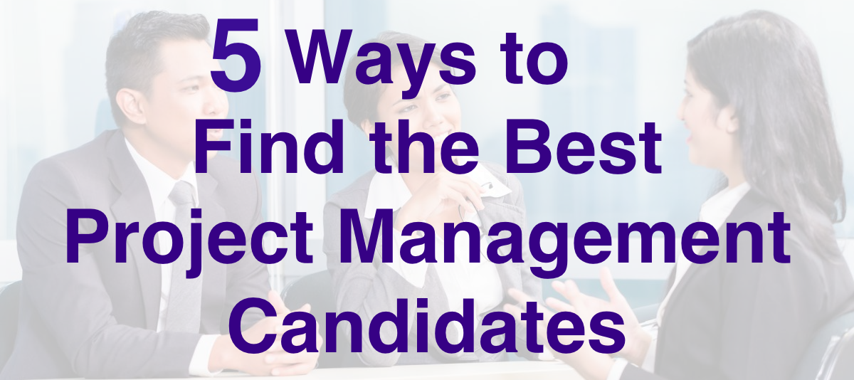 5 Ways to Find the Best Project Management Candidates
